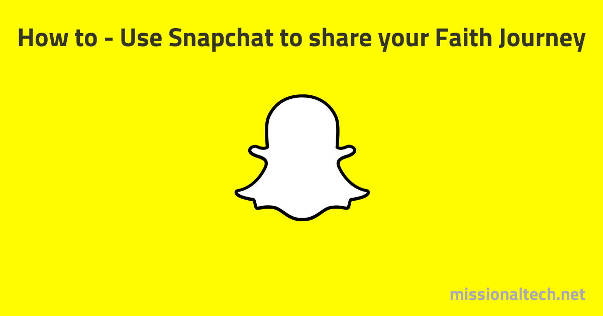 How to – Share your Faith Journey using Snapchat